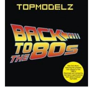 TopModelz : BACK TO THE 80S 2CD - Euro Dance / Rock Singles + Remixes