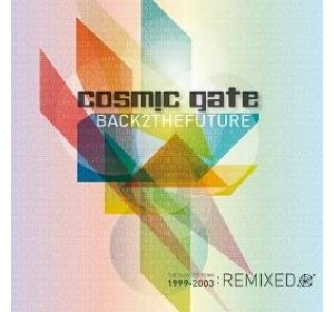 Cosmic Gate : BACK 2 THE FUTURE 2CD - The Classics 1999 - 2003 Remixed