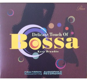 Keco Brandao : DELICATE TOUCH OF BOSSA 24bit 192kHz Remastering Audiophile CD