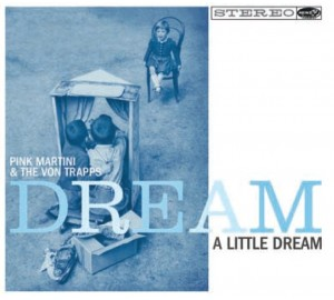 Pink Martini & The Von Trapps : DREAM A LITTLE DREAM CD Album