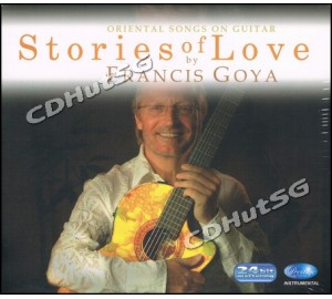 Francis Goya : STORIES OF LOVE - Oriental Songs On Guitar 24bit Remastering CD